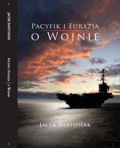 Pacyfik i Eurazja 243x300 - Pacyfik i Eurazja O wojnie Jacek Bartosiak