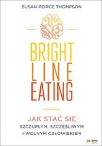 Bright Line Eating 210x300 - Bright Line Eating Jak stać się szczupłym szczęśliwym i wolnym człowiekiem Susan Peirce Thompson