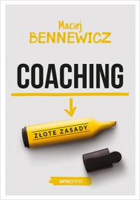 Coaching. Zlote zasady - Coaching złote zasady Maciej Bennewicz