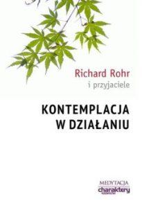 Kontemplacja w dzialaniu 205x300 - Kontemplacja w działaniu Richard Rohr