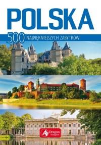 Polska. 500 najpiekniejszych zabytkow - Polska 500 najpiękniejszych zabytków Ewa Ressel