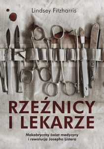 Rzeznicy i lekarze 211x300 - Rzeźnicy i lekarze Makabryczny świat medycyny i rewolucja Josepha Listera  Lindsey Fitzharris