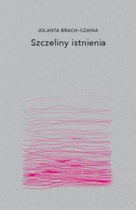 Szczeliny istnienia 195x300 - Szczeliny Istnienia Jolanta Brach-Czaina