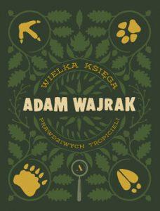 Wielka ksiega prawdziwych tropicieli 228x300 - Wielka Księga prawdziwych Tropicieli Adam Wajrak