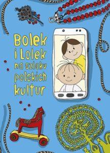 Bolek i Lolek na szlaku polskich kultur 216x300 - Bolek i Lolek na szlaku polskich kultur Anna Nowacka Dorota Majkowska-Szajer