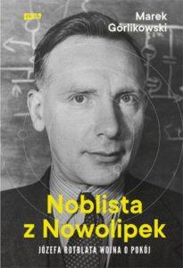 Noblista z Nowolipek 205x300 - Noblista z Nowolipek Józefa Rotblata wojna o pokój Marek Górlikowski