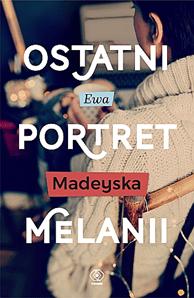 Ostatni portret Melanii - Ostatni portret Melanii Ewa Madeyska