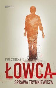 lowca. Sprawa Trynkiewicza 192x300 - Łowca Sprawa Trynkiewicza Ewa Żarska