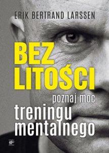 Bez litosci 215x300 - Bez litości Poznaj moc treningu mentalnegoErik Bertrand Larssen