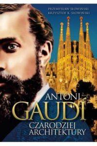 Antoni Gaudi 200x300 - Antoni Gaudi Czarodziej architektury Krzysztof K Słowiński Przemysław Słowiński
