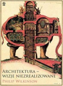 Architektura wizje niezrealizowane 220x300 - Architektura - wizje niezrealizowane Philip Wilkinson