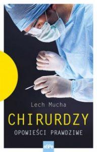 Chirurdzy. Opowiesci prawdziwe 192x300 - Chirurdzy Opowieści prawdziweLech Mucha