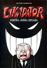 Likwidator kontra Dobra Zmiana - Likwidator kontra Dobra Zmiana Ryszard Dąbrowski