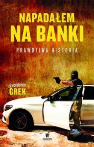 Napadalem na banki. Prawdziwa historia 192x300 - Napadałem na banki Prawdziwa historia Pseudonim Grek