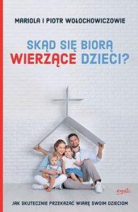 Skad sie biora wierzace dzieci 195x300 - Skąd się biorą wierzące dzieciMariola Wołochowicz Piotr Wołochowicz