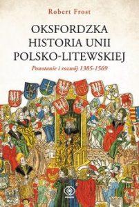 Oksfordzka historia unii polsko litweskiej 201x300 - Oksfordzka historia unii polsko-litewskiej tom 1Robert I Frost