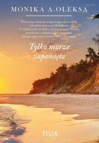 Tylko morze zapamieta - Tylko morze zapamiętaMonika A Oleksa