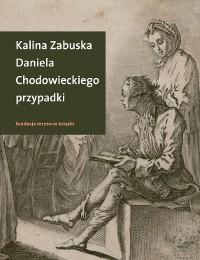 Daniela Chodowieckiego przypadki - Daniela Chodowieckiego przypadki Kalina Zabuska