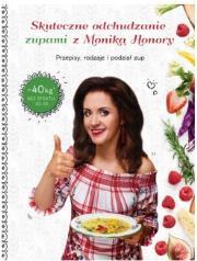 Skuteczne odchudzanie zupami z Monika Honory - Skuteczne odchudzanie zupami z Moniką HonoryMonika Honory