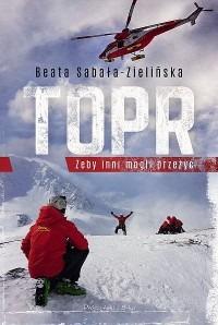 TOPR - TOPR Żeby inni mogli przeżyćBeata Sabała-Zielińska