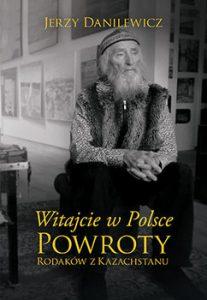 Witajcie w Polsce 207x300 - Witajcie w Polsce Powroty Rodaków z Kazachstanu Jerzy Danilewicz