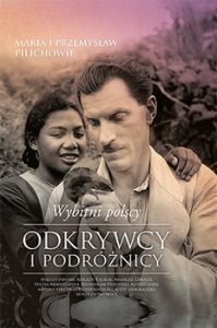 Wybitni polscy odkrywcy i podroznicy 199x300 - Wybitni polscy odkrywcy i podróżnicy Maria Pilich Przemysław Pilich