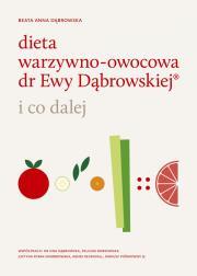 i co dalej - Dieta warzywno-owocowa dr Ewy Dąbrowskiej i co dalej Beata Anna Dąbrowska Ewa Dąbrowska