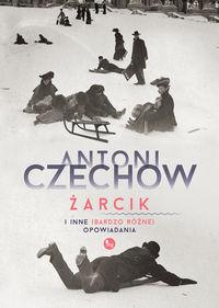 zarcik i inne bardzo roznne opowiadania - Żarcik i inne bardzo różne opowiadaniaAntoni Czechow