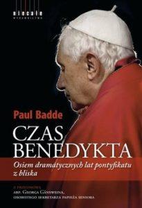 Czas Benedykta 205x300 - Czas Benedykta Osiem dramatycznych lat pontyfikatu z bliska Paul Badde