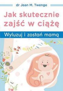 Jak skutecznie zajsc w ciaze 207x300 - Jak skutecznie zajść w ciążęJean M Twenge