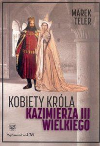 Kobiety krola Kazimierza Wielkiego III 206x300 - Kobiety króla Kazimierza III Wielkiego Marek Teler
