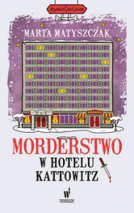 Morderstwo w hotelu Kattowitz 189x300 - Morderstwo w hotelu Kattowitz Marta Matyszczak