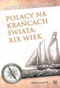 Polacy na krancach swiata XIX wiek 204x300 - Polacy na krańcach świata XIX wiek Mateusz Będkowski