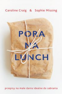 Pora na lunch 199x300 - Pora na lunch Przepisy na małe dania idealne do zabrania	Sophie Missing Caroline Craig