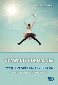 Udawanie normalnej. Życie z zespołem Aspergera 205x300 - Udawanie normalnej Życie z zespołem AspergeraLiane Holliday Willey
