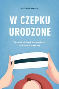 W czepku urodzona 200x300 - W czepku urodzona Weronika Nawara