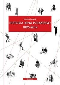 HISTORIA KINA POLSKIEGO 1895 2014 - Historia kina polskiego 1895-2014Tadeusz Lubelski