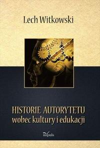 Historie autorytetu wobec kultury i edukacji - Historie autorytetu wobec kultury i edukacjiLech Witkowski