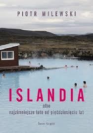 Islandia albo najzimniejsze lato od pięćdziesięciu lat Piotr Milewski - Islandia albo najzimniejsze lato od pięćdziesięciu lat Piotr Milewski