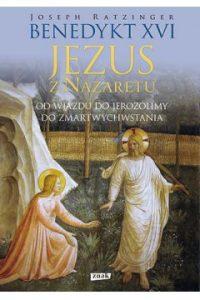 Jezus z Nazaretu 200x300 - Jezus z Nazaretu Od wjazdu do Jerozolimy do Zmartwychwstania Benedykt XVI