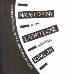 Nadgodziny zagryzione kimchi - Nadgodziny zagryzione kimchi Jerzy Nowiński