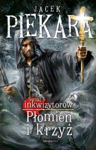 Plomien i krzyz 193x300 - Świat Inkwizytorów Tom 3 Płomień i krzyż Jacek Piekara