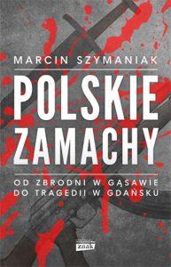 Polskie zamachy 193x300 - Polskie zamachy Marcin Szymaniak