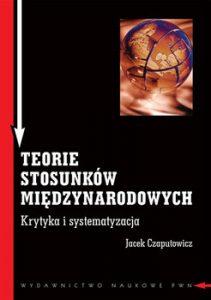 TEORIE STOSUNKoW MIeDZYNARODOWYCH 211x300 - Teorie stosunków międzynarodowych Jacek Czaputowicz