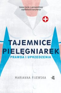 Tajemnice pielegniarek 199x300 - Tajemnice pielęgniarek Prawda i uprzedzenia Marianna Fijewska