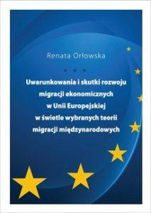 UWARUNKOWANIA I SKUTKI ROZWOJU MIGRACJI EKONOMICZNYCH 213x300 - Uwarunkowania i skutki rozwoju migracji ekonomicznych w Unii Europejskiej w świetle wybranych teorii migracji międzynarodowychRenata Orłowska