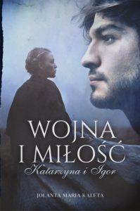 Wojna i milosc Katarzyna i Igor 199x300 - Wojna i miłość Katarzyna i Igor Jolanta Maria Kaleta