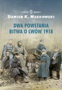 Dwa powstania. Bitwa o Lwow 1918 206x300 - Dwa powstania Bitwa o Lwów 1918 Damian K Markowski