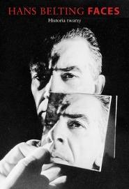 Faces. Historia twarzy - Faces Historia twarzy Hans Belting