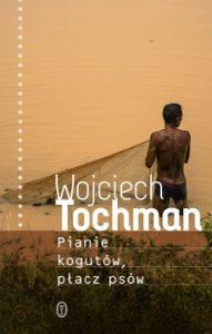 Pianie kogutow placz psow 191x300 - Pianie kogutów płacz psów Wojciech Tochman